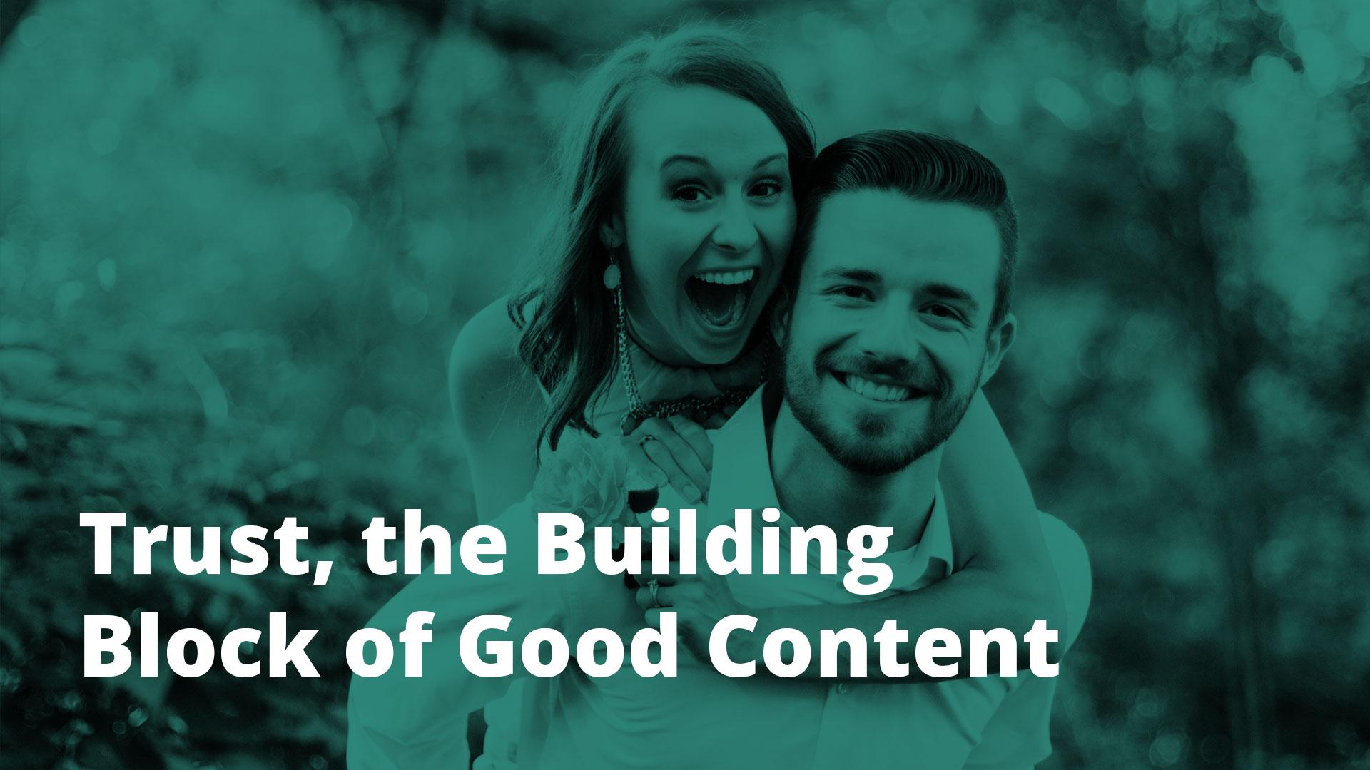 Trust, the building block of good content – brands we admire