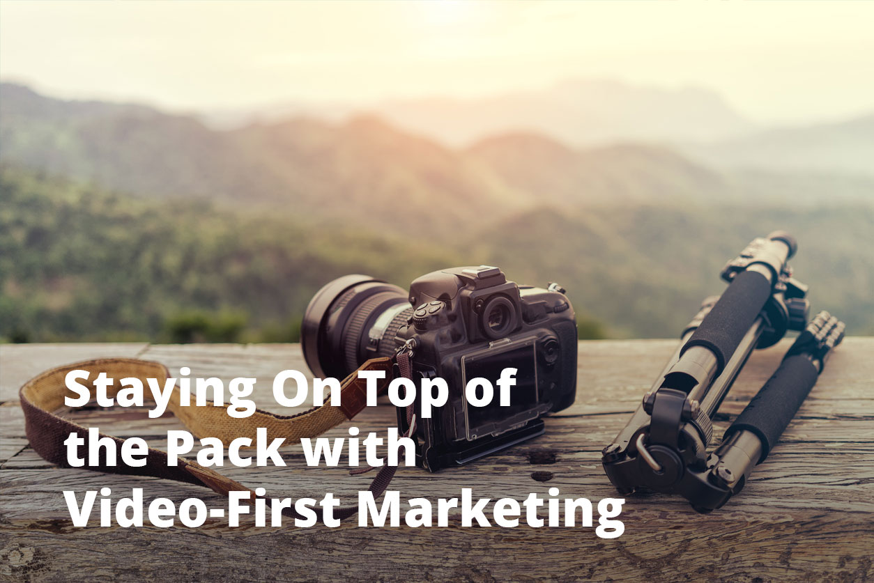Staying on top of the pack with video-first marketing