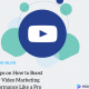 10 Tips on How to Boost Your Video Marketing Performance Like a Pro