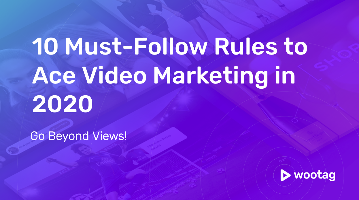 10 Must-Follow Rules to Ace Video Marketing in 2020